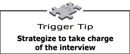 Trigger Tip: Strategize to take charge of the interview